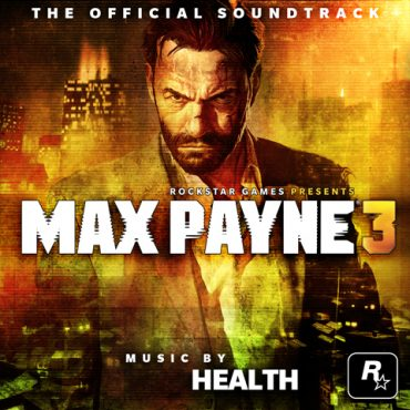 Max Payne 3 Official Album Featuring Music by HEALTH Coming May 23