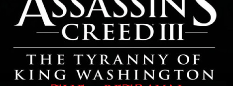 Assassins Creed 3: The Tyranny of King Washington: The Betrayal Review