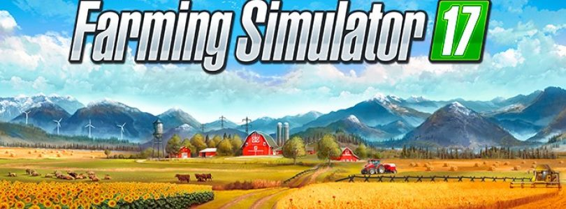 Farming Simulator 17 launch trailer released